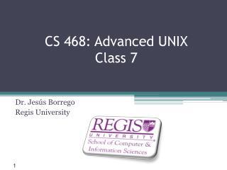CS 468: Advanced UNIX Class 7