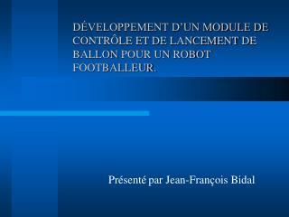 DÉVELOPPEMENT D'UN MODULE DE CONTRÔLE ET DE LANCEMENT  D E BALLON  POUR UN ROBOT FOOTBALLEUR.