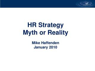 HR Strategy Myth or Reality  Mike Haffenden January 2010