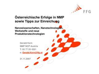 Gerald Kern NMP NCP Austria T: 05 77 55 4301 e:  Gerald.Kern@ffg.at 21.11.2007