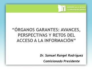 Dr. Samuel Rangel Rodríguez Comisionado Presidente
