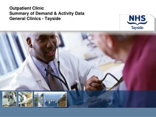 Outpatient Clinic  Summary of Demand & Activity Data General Clinics - Tayside
