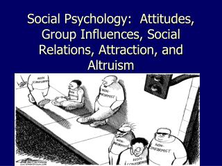 Social Psychology:  Attitudes, Group Influences, Social Relations, Attraction, and Altruism