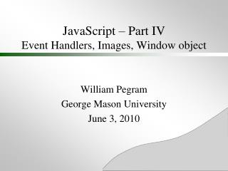 JavaScript – Part IV Event Handlers, Images, Window object