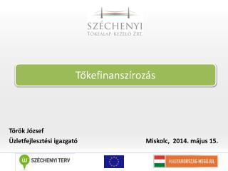 Török József Üzletfejlesztési igazgató    Miskolc,  2014. május 15.