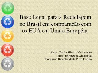 Base Legal para a Reciclagem no Brasil em comparação com os EUA e a União Européia.