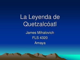 La Leyenda  de Quetzalc ó atl