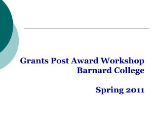 Grants Post Award Workshop Barnard College Spring 2011