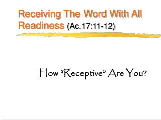 Receiving The Word With All Readiness  (Ac.17:11-12)