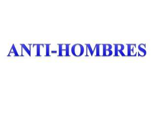 ANTI-HOMBRES