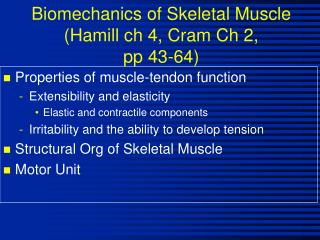 Biomechanics of Skeletal Muscle Hamill ch 4, Cram Ch 2,  pp 43-64