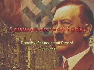 5 characteristics on Adolf Hitler