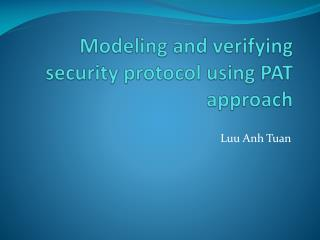 Modeling and verifying security protocol using PAT approach