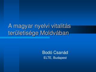 A magyar nyelvi vitalitás területisége Moldvában