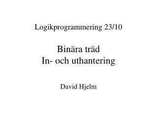 Logikprogrammering 23/10 Binära träd In- och uthantering