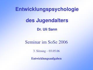 Seminar im SoSe 2006  3. Sitzung   03.05.06  Entwicklungsaufgaben
