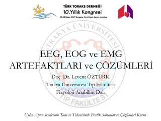 EEG, EOG ve EMG ARTEFAKTLARI ve   Z MLERI