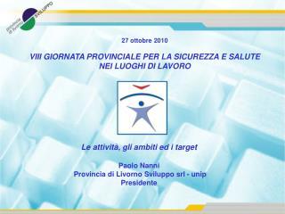 27 ottobre 2010 VIII GIORNATA PROVINCIALE PER LA SICUREZZA E SALUTE NEI LUOGHI DI LAVORO