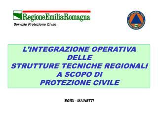 L�INTEGRAZIONE OPERATIVA DELLE STRUTTURE TECNICHE REGIONALI A SCOPO DI  PROTEZIONE CIVILE