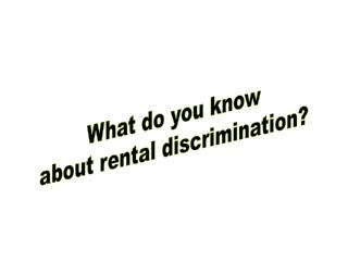 What do you know about rental discrimination?