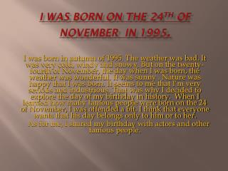 I was born on the 24 th  of November  in 1995 .