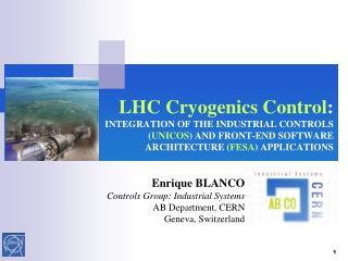 Enrique BLANCO Controls Group: Industrial Systems AB Department, CERN Geneva, Switzerland