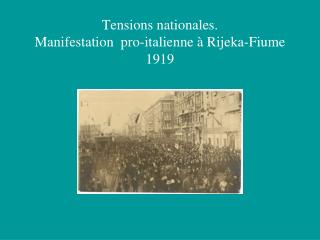 Tensions nationales. Manifestation  pro-italienne � Rijeka-Fiume 1919