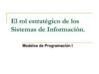 El rol estratégico de los Sistemas de Información.