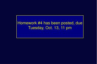 Homework #4 has been posted, due Tuesday, Oct. 13, 11 pm