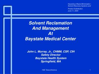 John L. Murray, Jr., CHMM, CSP, CIH Safety Director Baystate Health System Springfield, MA