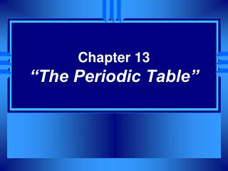 "Chapter 13 ""The Periodic Table"""