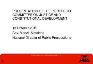 PRESENTATION TO THE PORTFOLIO COMMITTEE ON JUSTICE AND CONSTITUTIONAL DEVELOPMENT 13 October 2010