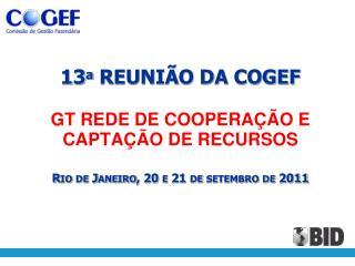 COGEF Anexo 11 Ata 13a Reunião RJ Rede Coop e Captação Recursos Set2011