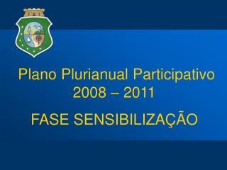 Plano Plurianual Participativo 2008 – 2011 FASE SENSIBILIZAÇÃO