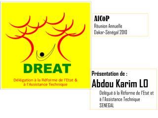 Présentation de : Abdou Karim LO Délégué à la Réforme de l'Etat et à l'Assistance Technique