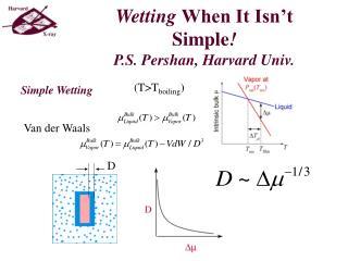 Wetting When It Isn t Simple P.S. Pershan, Harvard Univ.