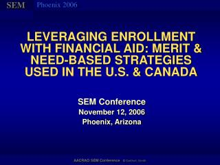 LEVERAGING ENROLLMENT WITH FINANCIAL AID: MERIT & NEED-BASED STRATEGIES USED IN THE U.S. & CANADA