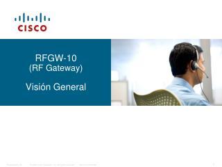 RFGW-10 (RF Gateway) Visión General