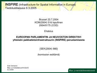 Bryssel 23.7.2004 KOM(2004) 516 lopullinen 2004/0175 (COD) Ehdotus