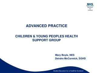 ADVANCED PRACTICE CHILDREN & YOUNG PEOPLES HEALTH SUPPORT GROUP 			           Mary Boyle, NES