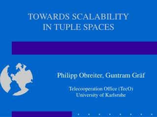 TOWARDS SCALABILITY IN TUPLE SPACES