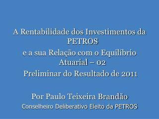 A Rentabilidade dos Investimentos da PETROS  e a sua Relação com o Equilíbrio Atuarial – 02