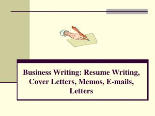 Business Writing: Resume Writing, Cover Letters, Memos, E-mails, Letters