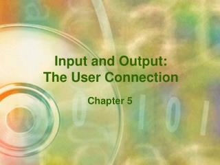 Input and Output: The User Connection
