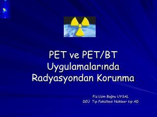 PET ve PET/BT  Uygulamalarında Radyasyondan Korunma