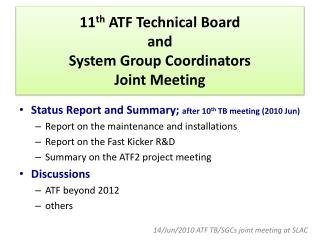 11 th  ATF Technical Board  and  System Group Coordinators  Joint Meeting