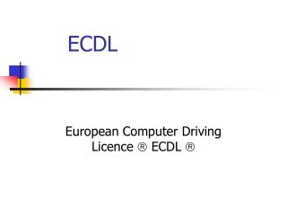 European Computer Driving Licence  ?  ECDL  ?