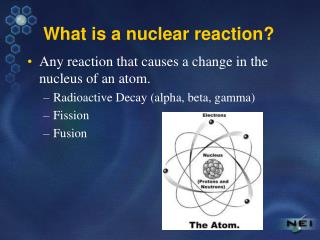 What is a nuclear reaction?