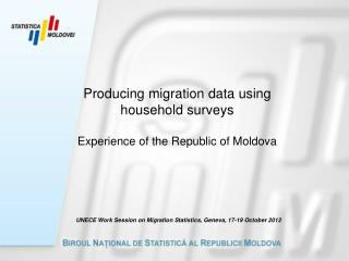 Producing migration data using household surveys Experience of the Republic of Moldova