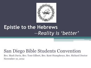 Epistle to the Hebrews                     — Reality is 'better'